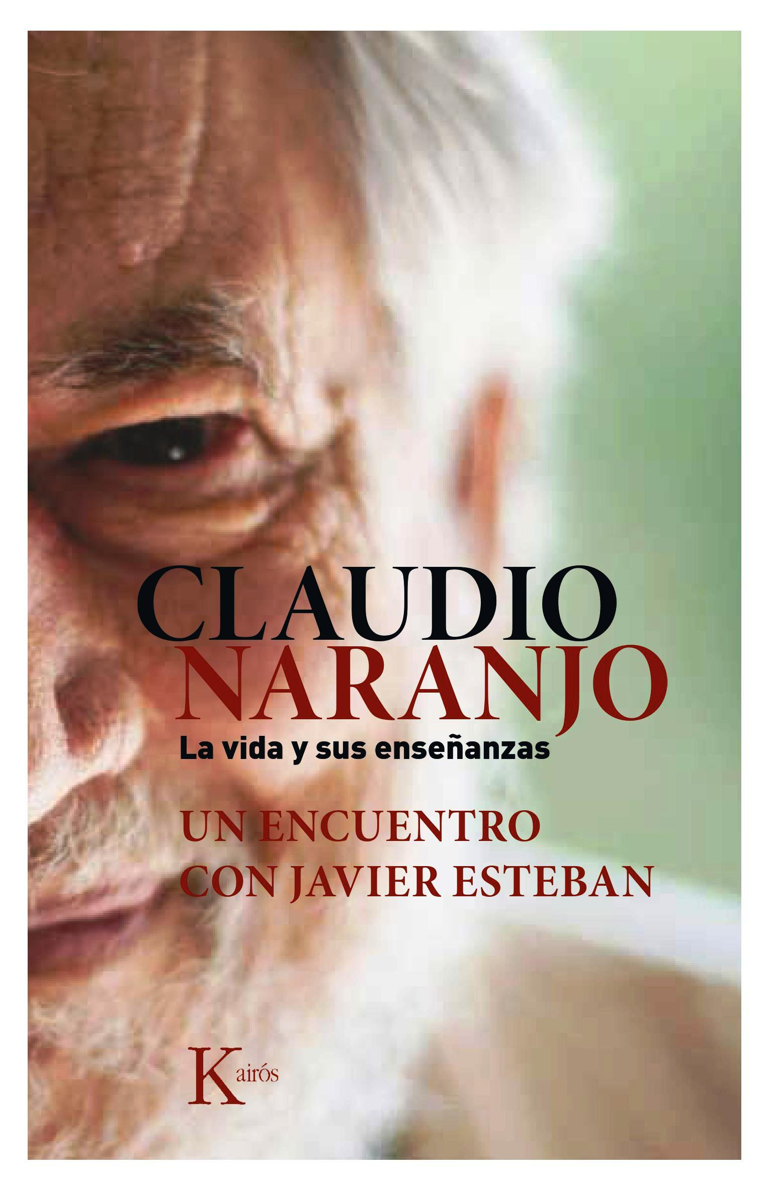 Claudio Naranjo La Vida Y Sus Enseñanzas Nuevo Libro